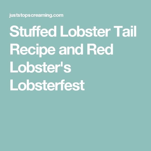 Stuffed Lobster Tail Recipe and Red Lobster's Lobsterfest