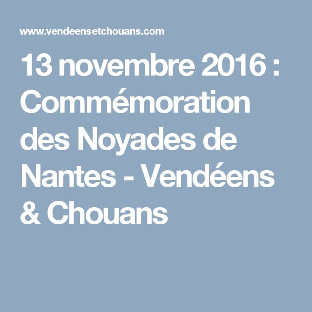 13 novembre 2016 : Commémoration des Noyades de Nantes - Vendéens & Chouans