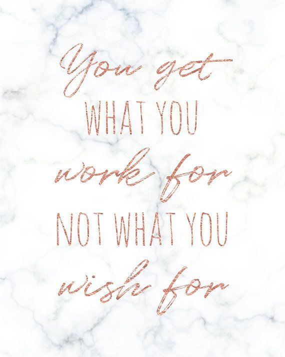 Printable Rose Gold & Marble Wall Artwork, You Get What You Work For Not What You Want For, Inspiring Mo