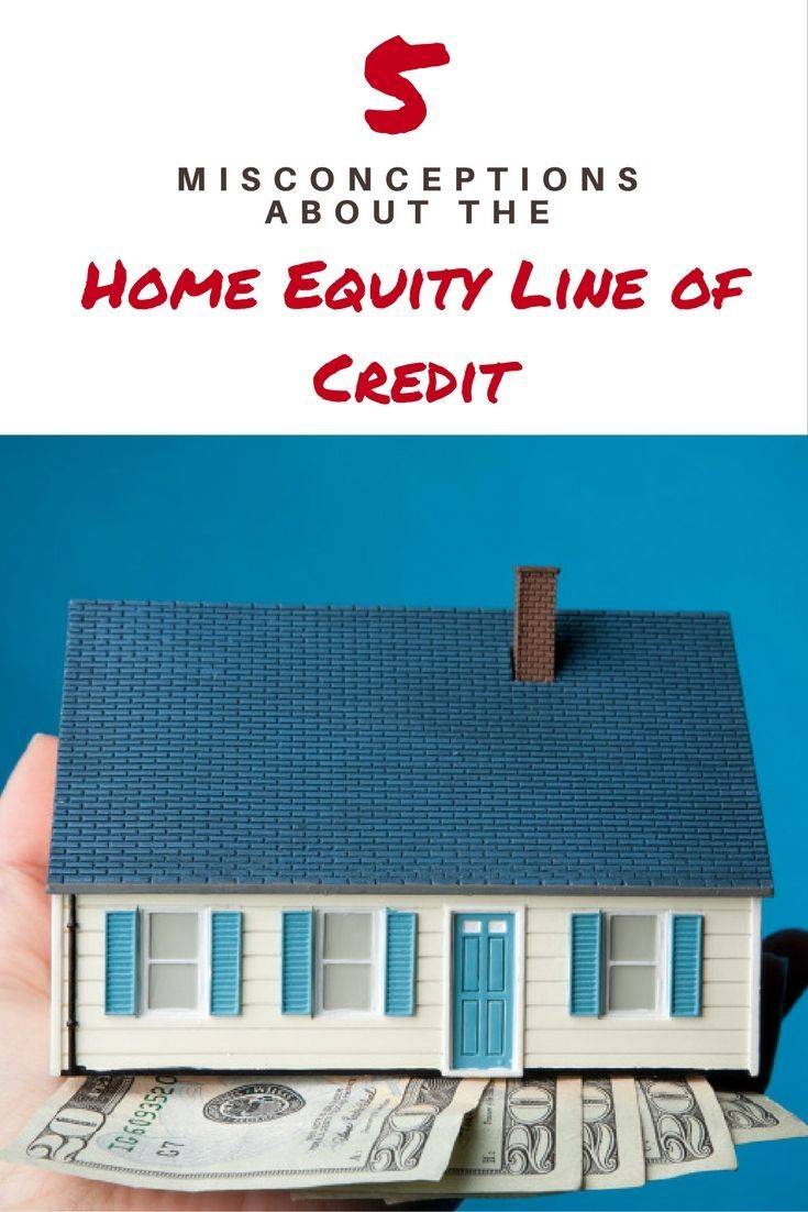 5 Misconceptions About The Home Equity Line Of Credit Home Equity Line Home Equity Home Equity Loan