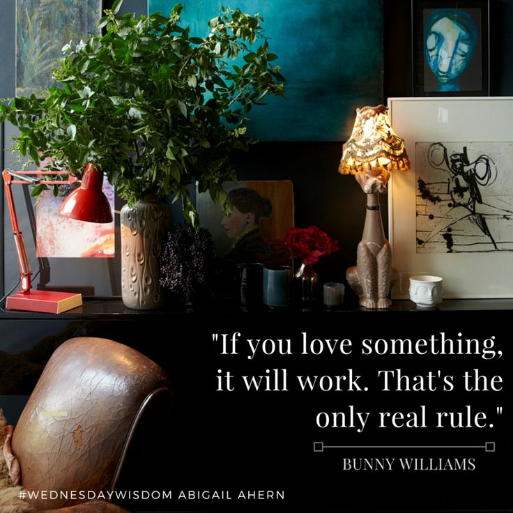 """""""If you love something, it will work. That's the only real rule."""" - Bunny Williams #WednesdayWisdom"""