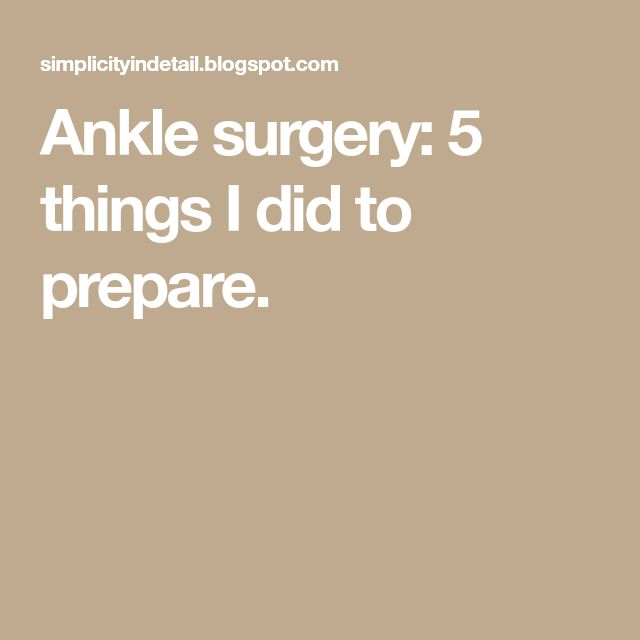 Ankle surgery: 5 things I did to prepare.