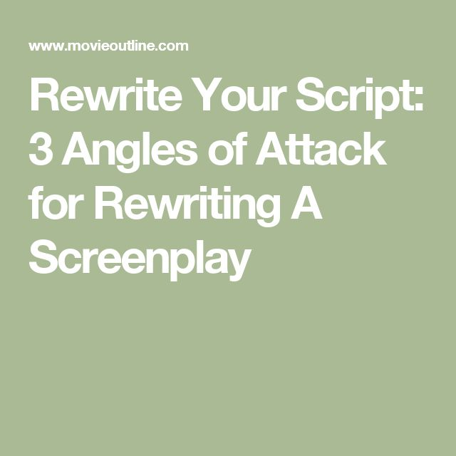 Rewrite Your Script: 3 Angles of Attack for Rewriting A Screenplay