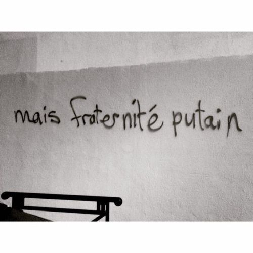 Mais fraternité putain ! #rue #quotes #street #graf