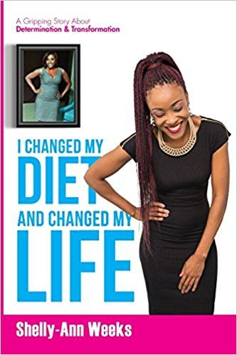 I Changed my Diet and Changed my Life: Shelly-Ann Weeks: 9781548058104: Amazon.com: Books