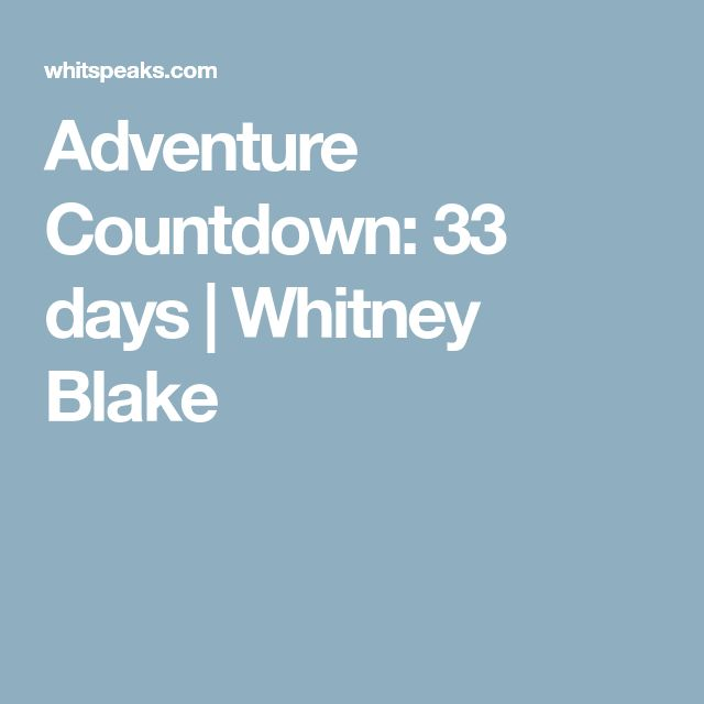 Adventure Countdown: 33 days | Whitney Blake