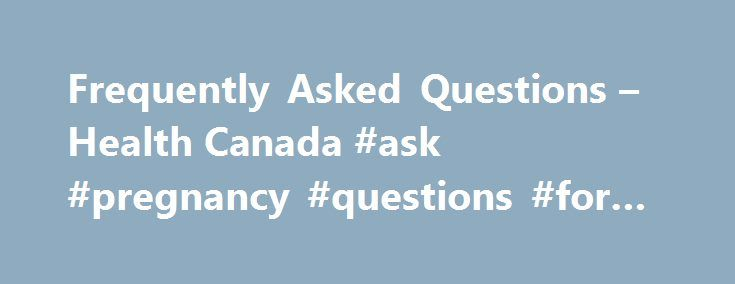 Frequently Asked Questions – Health Canada #ask #pregnancy #questions #for #free http://questions.remmont.com/frequently-asked-questions-health-canada-ask-pregnancy-questions-for-free/  #ask medical questions free # Frequently Asked Questions Avian Influenza If you have specific questions about avian, seasonal or pandemic influenza, consult the Government of Canada Pandemic Influenza Portal. call our Hotline at 1-800-454-8302, or contact the Public Health Agency of Canada by e-mail. Health…