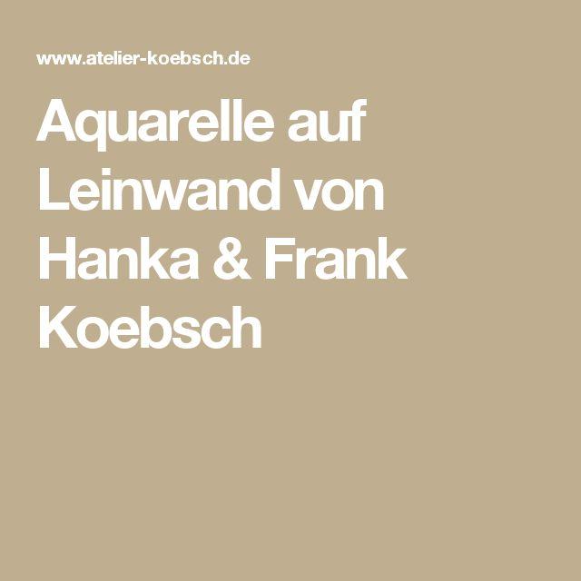 Aquarelle auf Leinwand von Hanka & Frank Koebsch