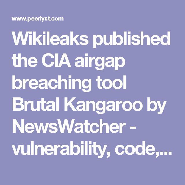 Wikileaks published the CIA airgap breaching tool Brutal Kangaroo by NewsWatcher - vulnerability, code, malware | Peerlyst