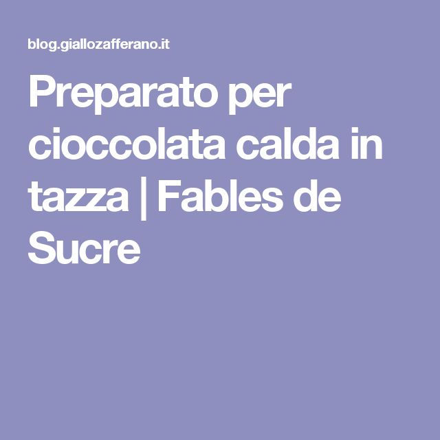 Preparato per cioccolata calda in tazza | Fables de Sucre