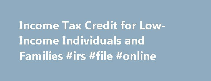Income Tax Credit for Low-Income Individuals and Families #irs #file #online http://income.remmont.com/income-tax-credit-for-low-income-individuals-and-families-irs-file-online/  #income tax credits # Income Tax Credit for Low-Income Individuals and Families In partnership with the Temporary Assistance for Needy Families (TANF) and the Internal Revenue Service (IRS). OCSE encourages eligible taxpayers to file for the Earned Income Tax Credit (EITC). Despite the success of the program…