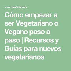 Cómo empezar a ser Vegetariano o Vegano paso a paso | Recursos y Guías para nuevos vegetarianos