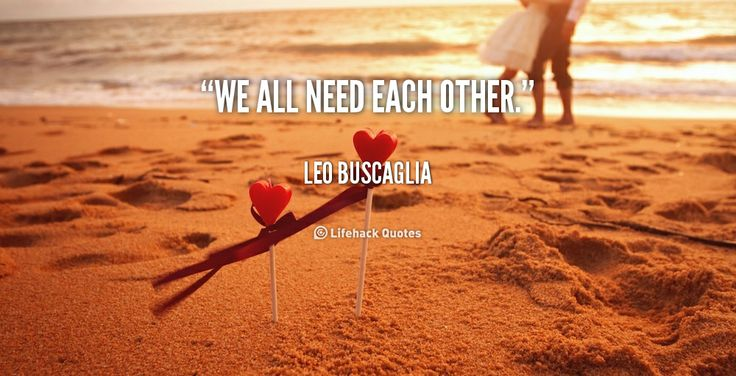 Each Other Is All We Got Quotes: Leo Buscaglia At Lifehack Quotes