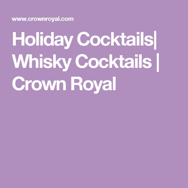 Holiday Cocktails| Whisky Cocktails | Crown Royal