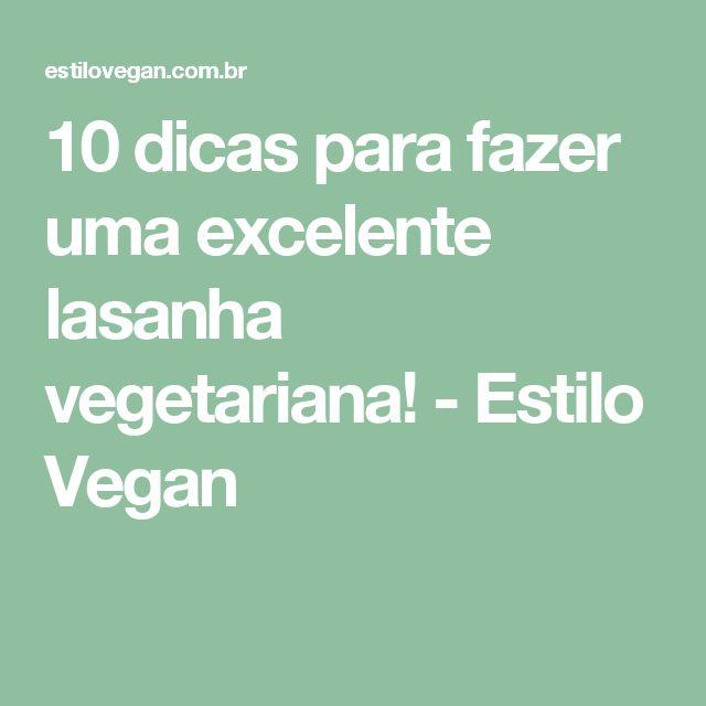 10 dicas para fazer uma excelente lasanha vegetariana! - Estilo Vegan