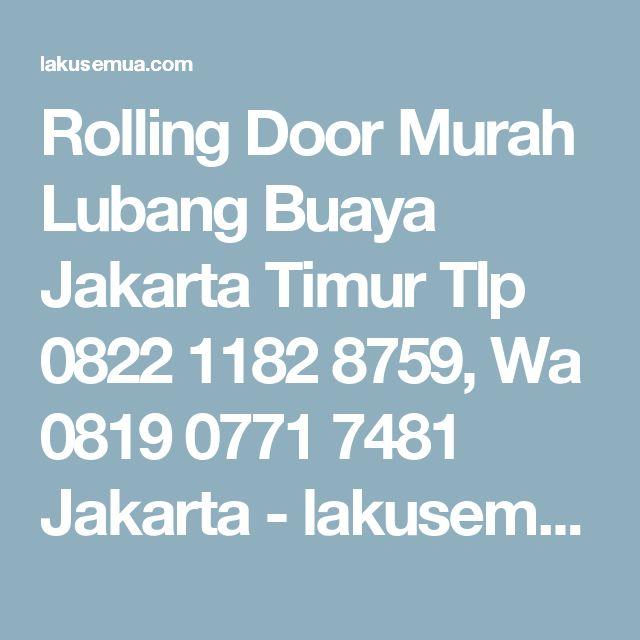 Rolling Door  Murah Lubang Buaya Jakarta Timur  Tlp 0822 1182 8759, Wa 0819 0771 7481 Jakarta - lakusemua.com