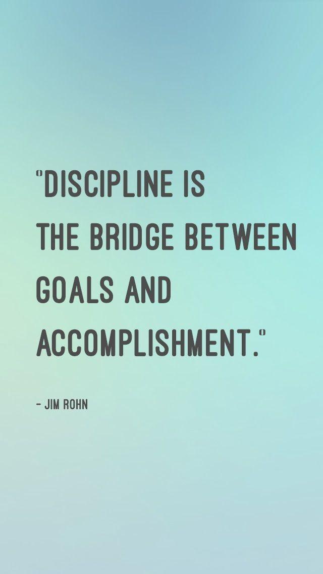 "iPhone wallpaper free downloads ""Discipline is the bridge between goals and accomplishment."" - Jim Rohn"