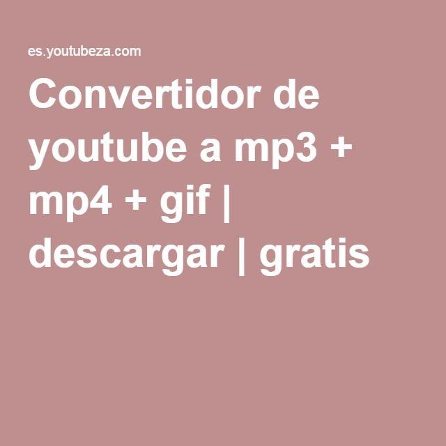 Convertidor de youtube a mp3 + mp4 + gif | descargar | gratis
