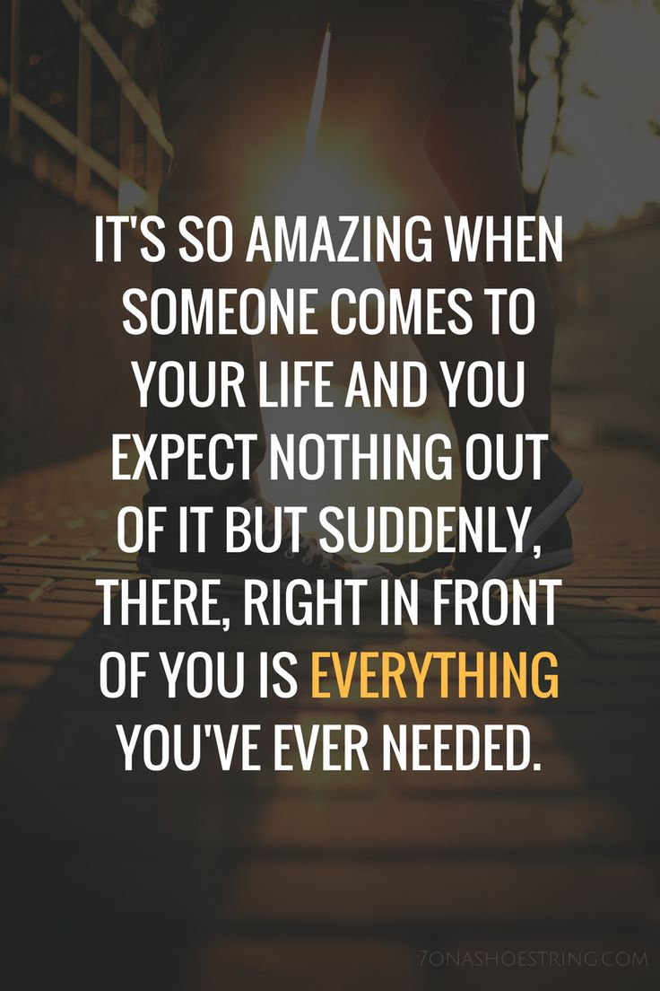 It's so amazing when someone comes to your life and you expect nothing of it, but suddenly, there, right in front of you is everything you've ever needed.