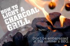 How to Light a Charcoal Grill - We used this page for chicken drumsticks today and are pinning it for later.