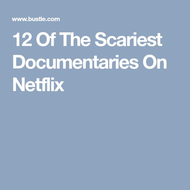 12 Of The Scariest Documentaries On Netflix