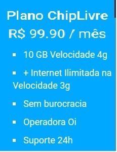 Plano ChipLivre  R$ 99.90 / mês  10 GB Velocidade 4g  + Internet Ilimitada na Velocidade 3g  www.chiplivre.com/cadastro/livre1