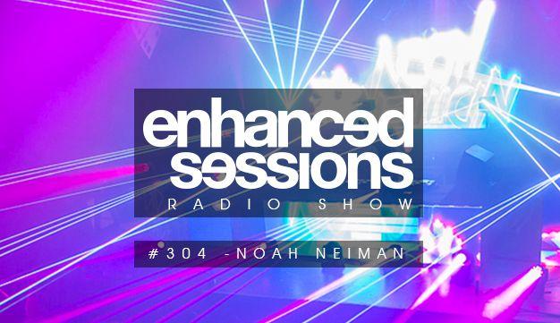 Enhanced Sessions Radio Show 304 with Noah Neiman