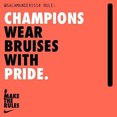 Champions wear brusies with pride. #MakeTheRules