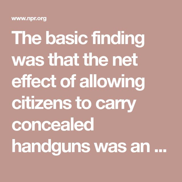 The basic finding was that the net effect of allowing citizens to carry concealed handguns was an increase in violent crime, which essentially rose to about a 15 percent increase after 10 years of existence of the right-to-carry law.