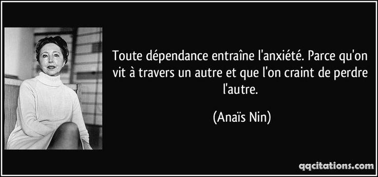 Toute dépendance entraîne l'anxiété. Parce qu'on vit à travers un autre et que l'on craint de perdre l'autre. (Anaïs Nin) #citations #AnaïsNin