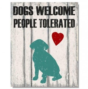 Dogs Welcome People Tolerated Wall Sign 16x20