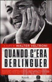 """W.Veltroni """"Quando c'era Berlinguer""""; Rizzoli, 2014"""