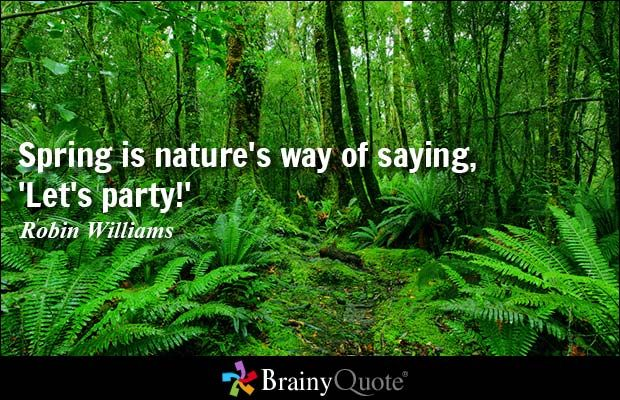Spring is nature's way of saying, 'Let's party!' - Robin Williams #HappySpring