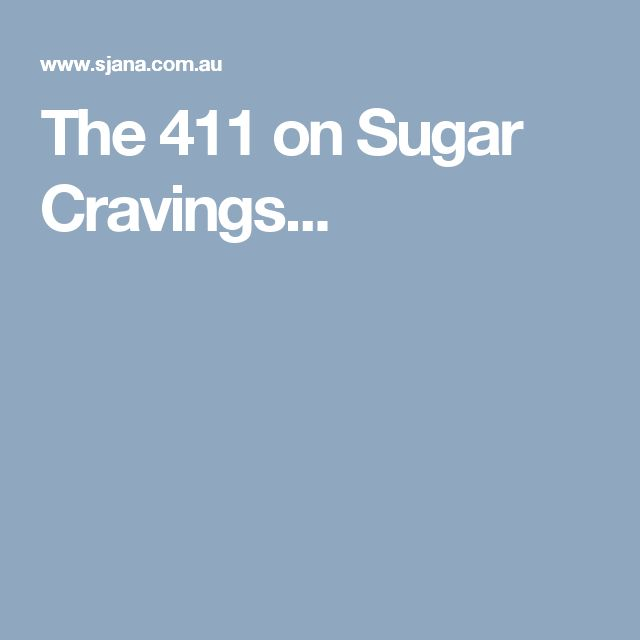 The 411 on Sugar Cravings...