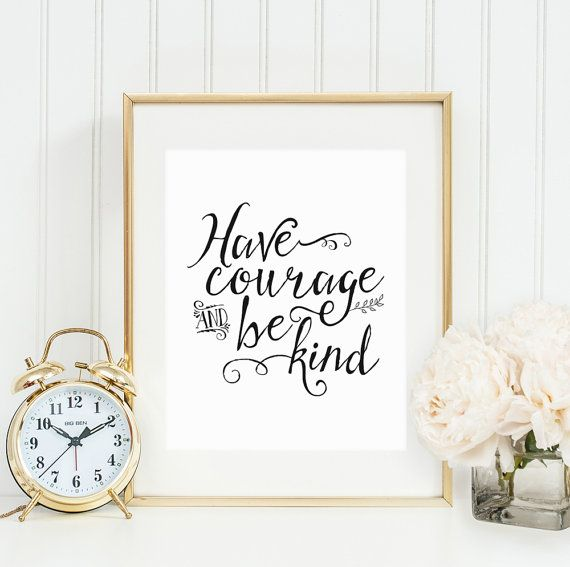 Have Courage and Be Kind Printable Art, Movie Quote Printable, Inspirational Art, Black and White Print, Instant Download