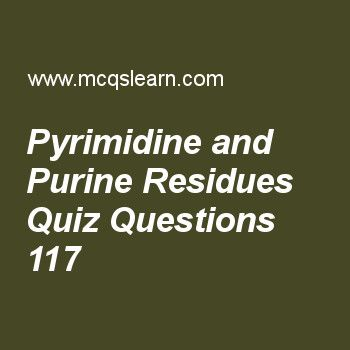 Learn quiz on pyrimidine and purine residues, MCAT quiz 117 to practice. Free pyrimidine and purine residues MCQs with answers. Practice MCQs to test knowledge on, pyrimidine and purine residues, role of non coding rnas, atp group transfers, analyzing gene expression, glycolysis and glycogenesis regulation worksheets.  Free pyrimidine and purine residues worksheet has multiple choice quiz questions as pyrimidine and purine exist as, answer key with choices as tautomeric pairs, allosteric...