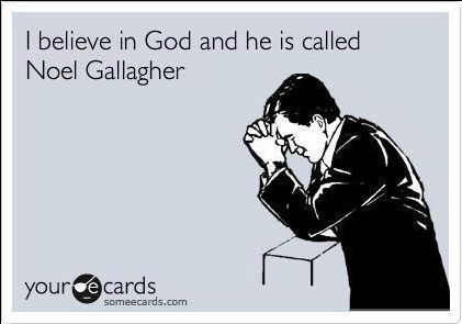 Noel Gallagher = GOD (that guy is praying to the rock gods that Oasis will get back together)