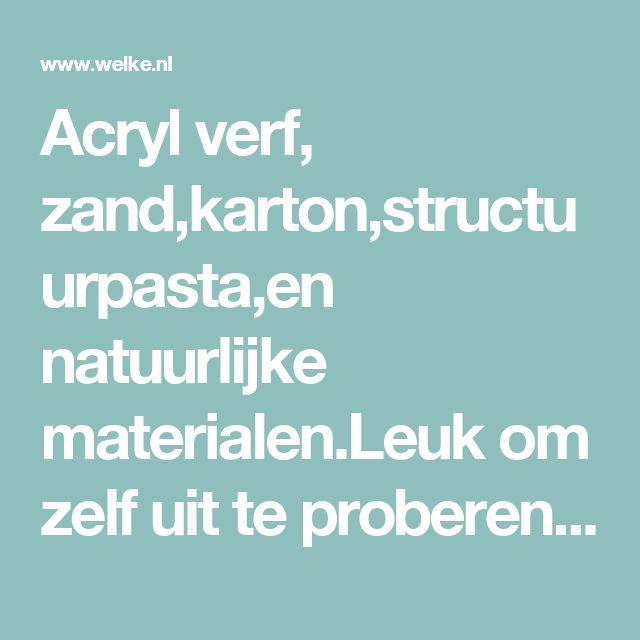 Acryl verf, zand,karton,structuurpasta,en natuurlijke materialen.Leuk om zelf uit te proberen!. Foto geplaatst door Nel-leke op Welke.nl