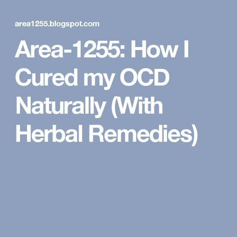 Area-1255: How I Cured my OCD Naturally (With Herbal Remedies)
