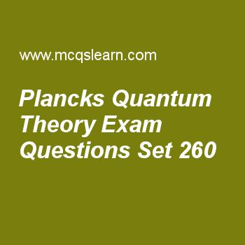 Practice test on plancks quantum theory, chemistry quiz 260 online. Free chemistry exam's questions and answers to learn plancks quantum theory test with answers. Practice online quiz to test knowledge on plancks quantum theory, x rays and atomic number, types of solids, properties of crystalline solids, van der waals equation worksheets. Free plancks quantum theory test has multiple choice questions set as quantum theory was proposed in, answer key with choices as 1900, 1890, 1234 and..