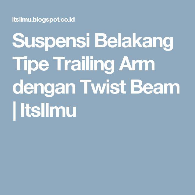 Suspensi Belakang Tipe Trailing Arm dengan Twist Beam   ItsIlmu