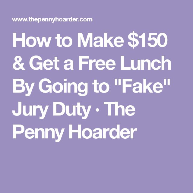 """How to Make $150 & Get a Free Lunch By Going to """"Fake"""" Jury Duty · The Penny Hoarder"""