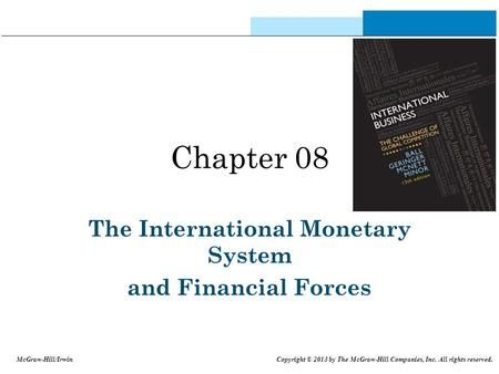 Chapter 08 The International Monetary System and Financial Forces McGraw-Hill/Irwin Copyright © 2013 by The McGraw-Hill Companies, Inc. All rights reserved.>