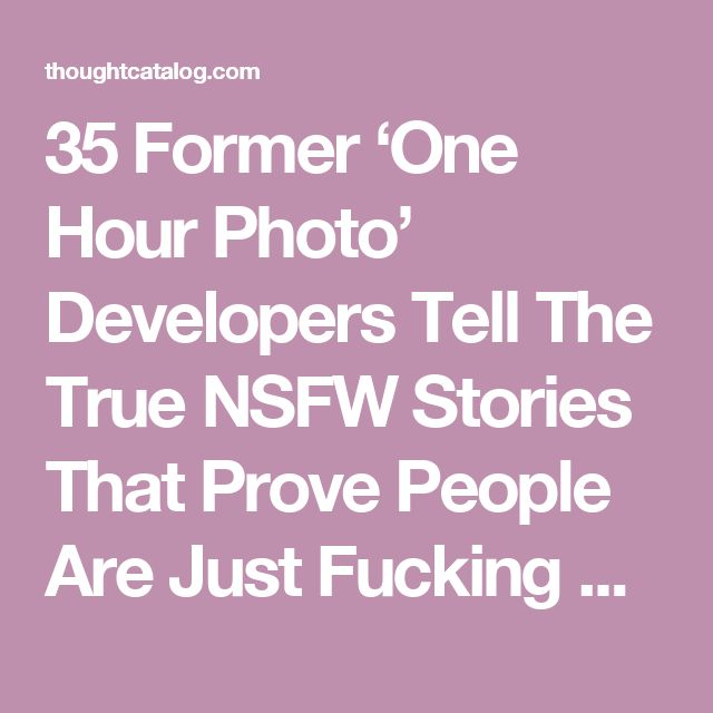 35 Former 'One Hour Photo' Developers Tell The True NSFW Stories That Prove People Are Just Fucking Disgusting   Thought Catalog