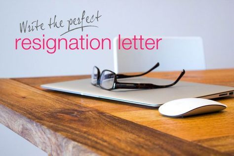 How to write the perfect resignation letter - Talented Ladies Club
