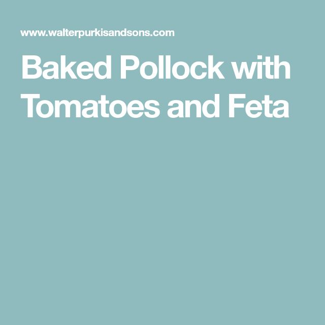 Baked Pollock with Tomatoes and Feta