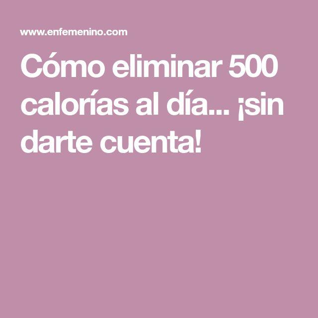 Cómo eliminar 500 calorías al día... ¡sin darte cuenta!
