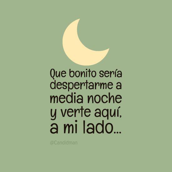 """""""Que bonito sería despertarme a media noche y verte aquí a mi lado"""". #Citas #Frases @Candidman"""