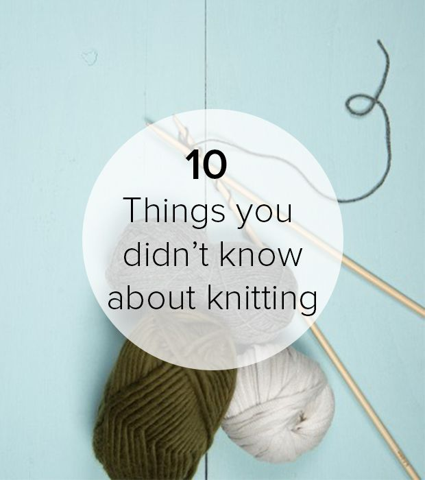 10 things you didn  39 t know about knitting