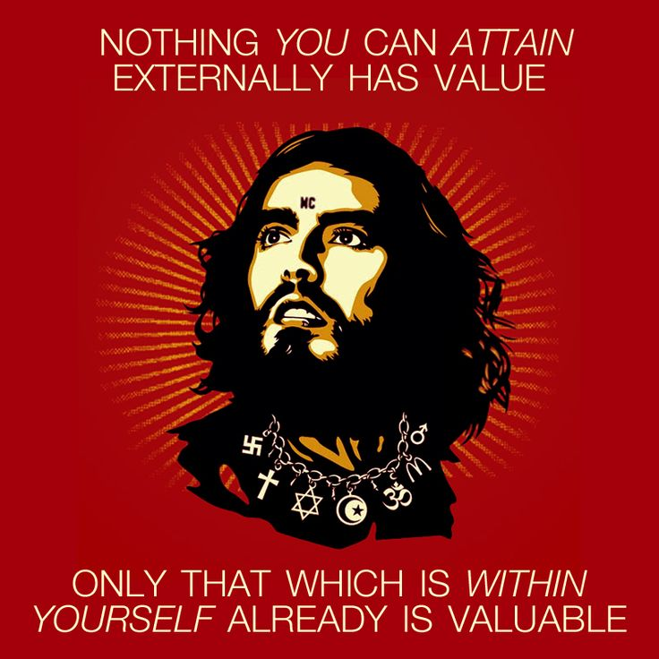 Nothing you can attain externally has value.  Only that which is within yourself already is valuable.  Russell Brand